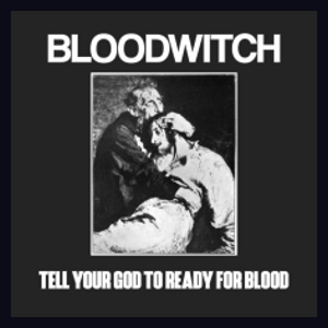 BLOODWITCH - Tell your God to Ready for Blood (2020) - USA